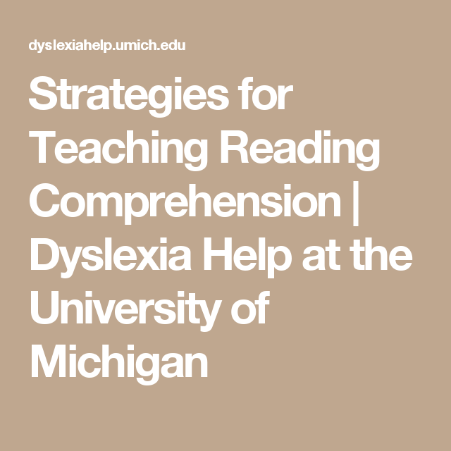 Strategies For Teaching Reading Comprehension Dyslexia Help At The University Of Michigan Teaching Reading Comprehension Dyslexia Dyslexia Help