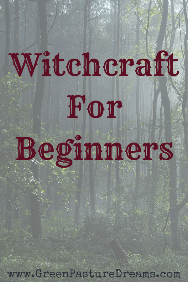 Witchcraft for Beginners - Green Pasture Dreams #greenwitchcraft