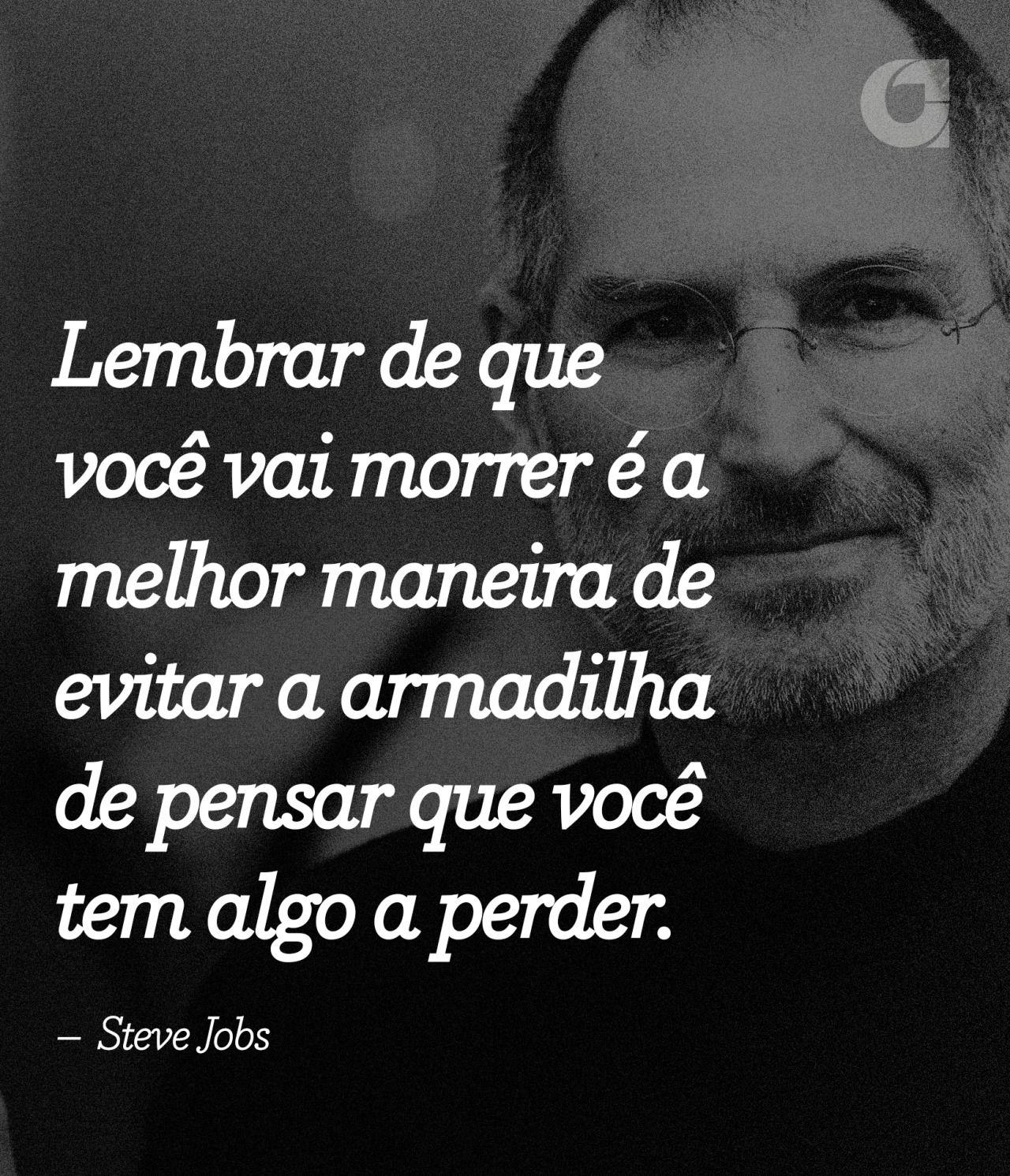 """""""Lembrar de que você vai morrer é a melhor maneira de evitar a armadilha de pensar que você tem algo a perder. – Steve Jobs"""" Veja outras frases no Portal Administradores"""