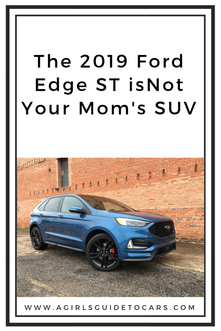 2019 Ford Edge St Not Your Mom S Crossover A Girl S Guide To