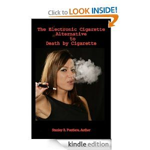 Amazon.com: The Electronic Cigarette Alternative to Death by Cigarette eBook: Stanley Pontiere: Kindle Store
