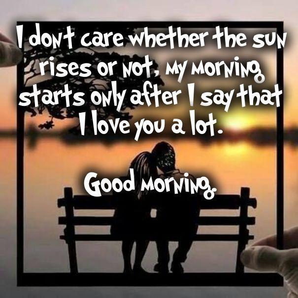 I Love You A Lot Good Morning Morning Good Morning Morning Quotes Good Morning Quotes Morning Romantic Good Morning Quotes Good Morning Texts Good Morning Love