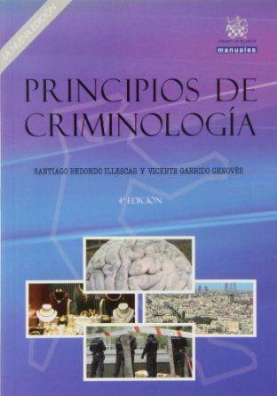 Principios de criminología / Santiago Redondo y Vicente Garrido ; prólogo de Antonio Beristain. Valencia : Tirant lo Blanch, 2013. 9788490531457