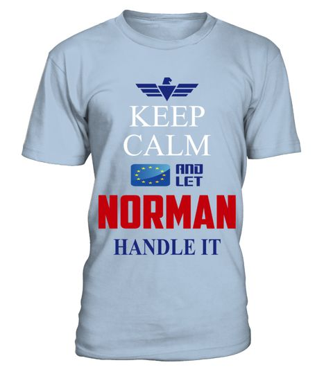 # NORMAN KEEP CALM AND LET NORMAN HANDLE IT EUROPEAN .  NORMAN KEEP CALM AND LET NORMAN HANDLE IT EUROPEAN  A GIFT FOR A SPECIAL PERSON  It's a unique tshirt, with a special name!   HOW TO ORDER:  1. Select the style and color you want:  2. Click Reserve it now  3. Select size and quantity  4. Enter shipping and billing information  5. Done! Simple as that!  TIPS: Buy 2 or more to save shipping cost!   This is printable if you purchase only one piece. so dont worry, you will get yours…