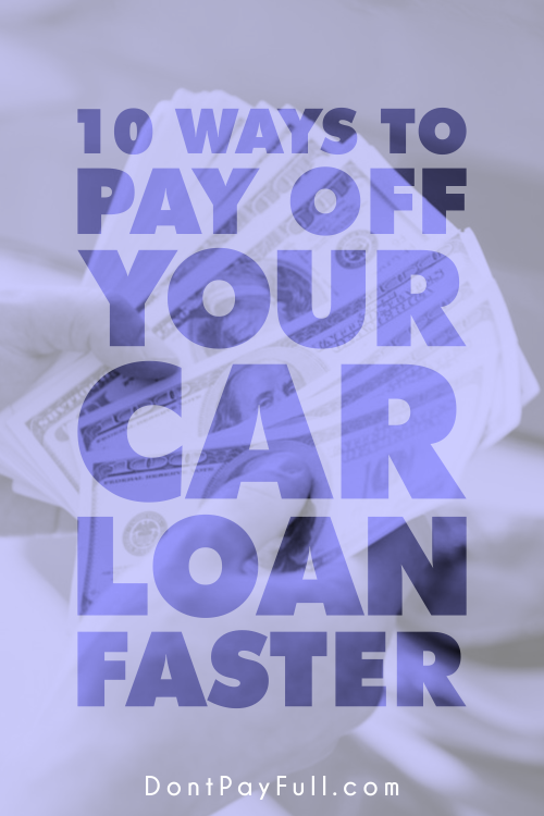 10 Ways To Pay Off Your Car Loan Faster Car Loans Paying Off Car Loan Car Payment