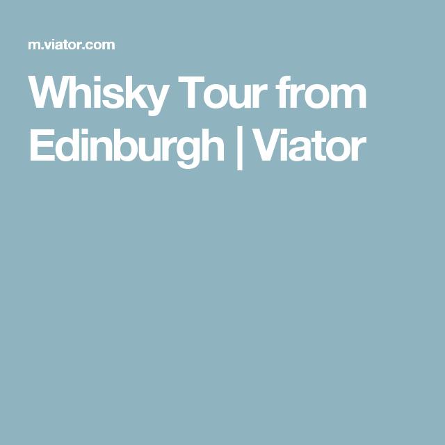 Whisky Tour from Edinburgh | Viator