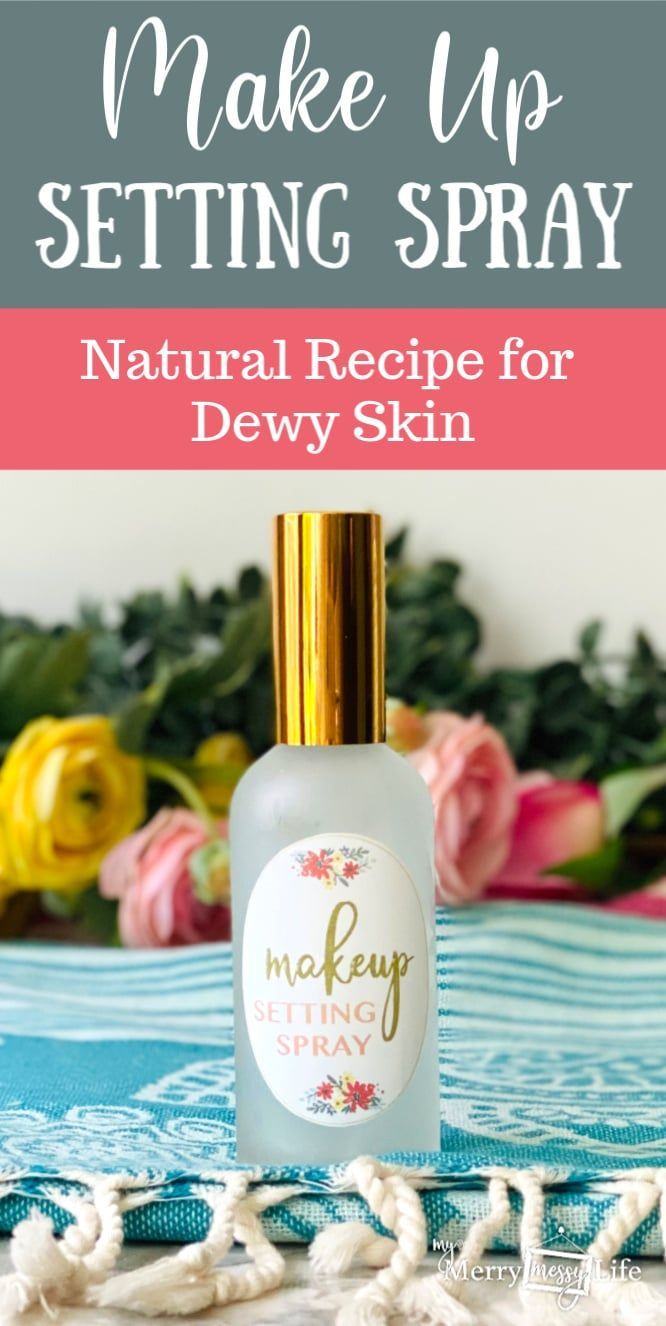 DIY Natural Makeup Setting Spray My Merry Messy Life