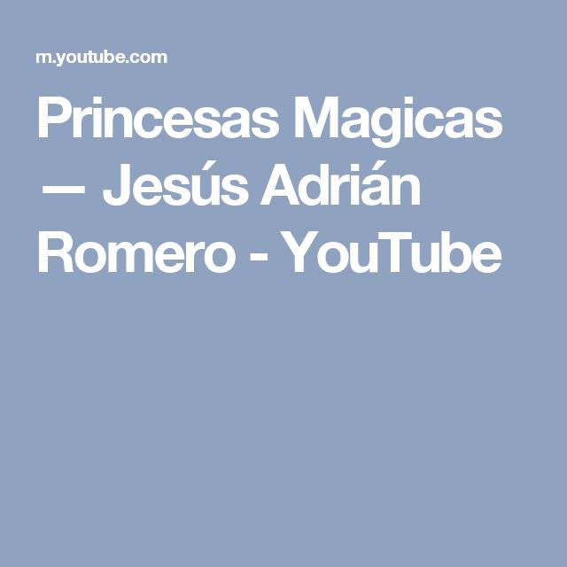 Princesas Magicas Jesús Adrián Romero Youtube Jesus Adrian Romero Jesús Romero