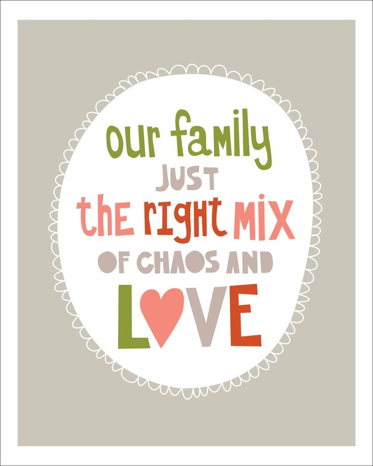 Free Printable Our Family Just The Right Mix Of Chaos And Love