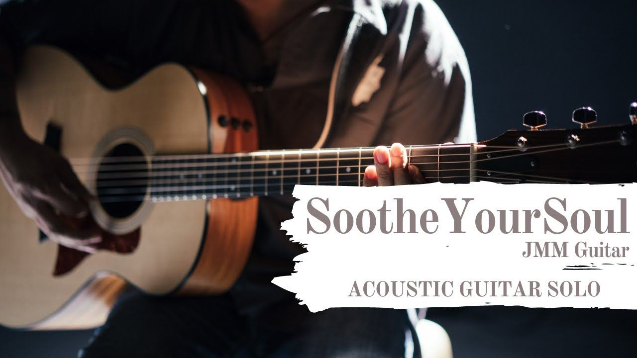 Soothe Your Soul Relaxing Acoustic Guitar Instrumental By Jmm Guitar Acoustic Guitar Acoustic