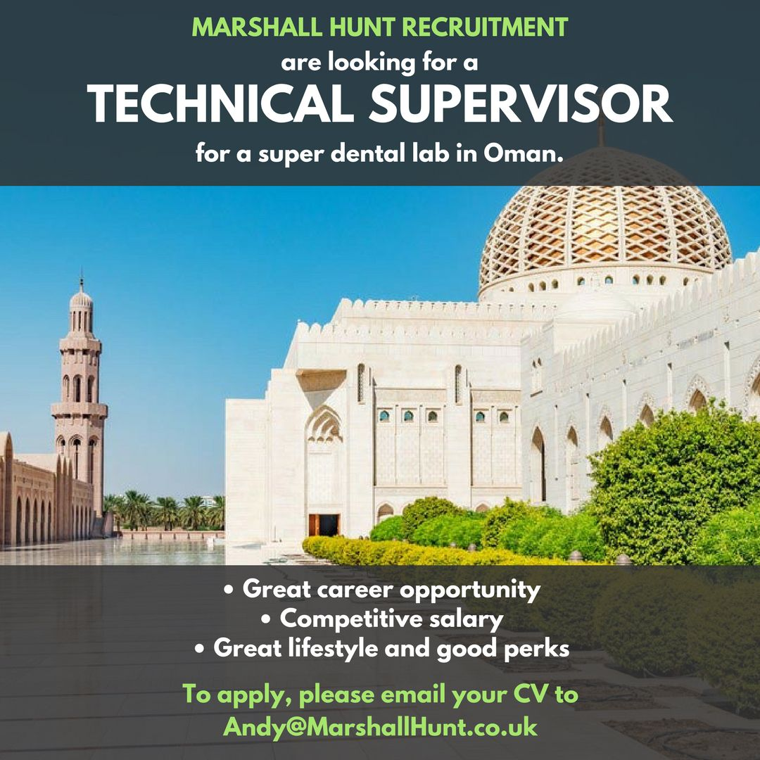 Dental Technician Technical Supervisor Required In Muscat Oman Great Opportunity To Live And Work In The Jewel Of The Mid Dental Technician Dental Career Opportunities