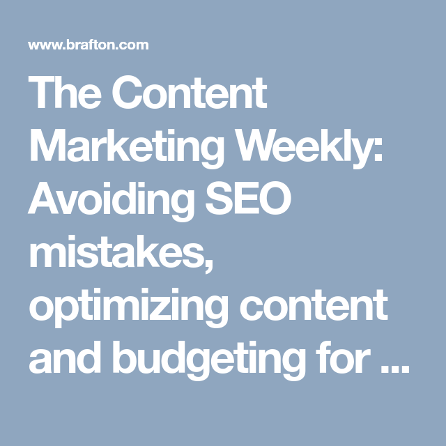 The Content Marketing Weekly Avoiding Seo Mistakes Optimizing