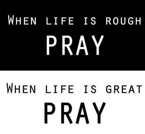 Whether life is rough on great pray Quotes to live by
