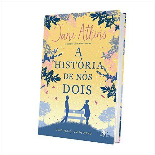A Historia De Nos Dois Dani Atkins Amazon Com Br Livros Livros