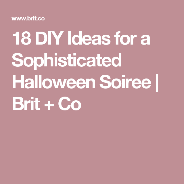 18 DIY Ideas for a Sophisticated Halloween Soiree | Brit + Co