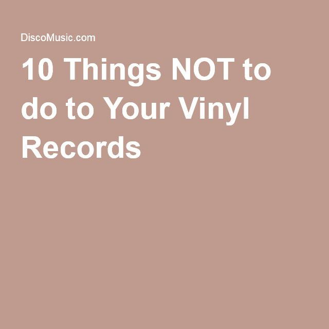 10 Things Not To Do To Your Vinyl Records Vinyl Records Records 10 Things