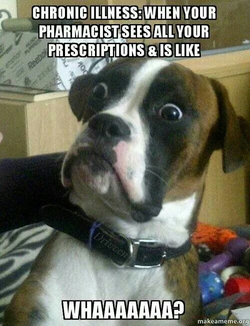 Hahaha mine always tell me I'm to young to be on all these meds.