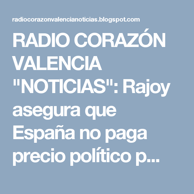 """RADIO CORAZÓN VALENCIA  """"NOTICIAS"""": Rajoy asegura que España no paga precio político p..."""