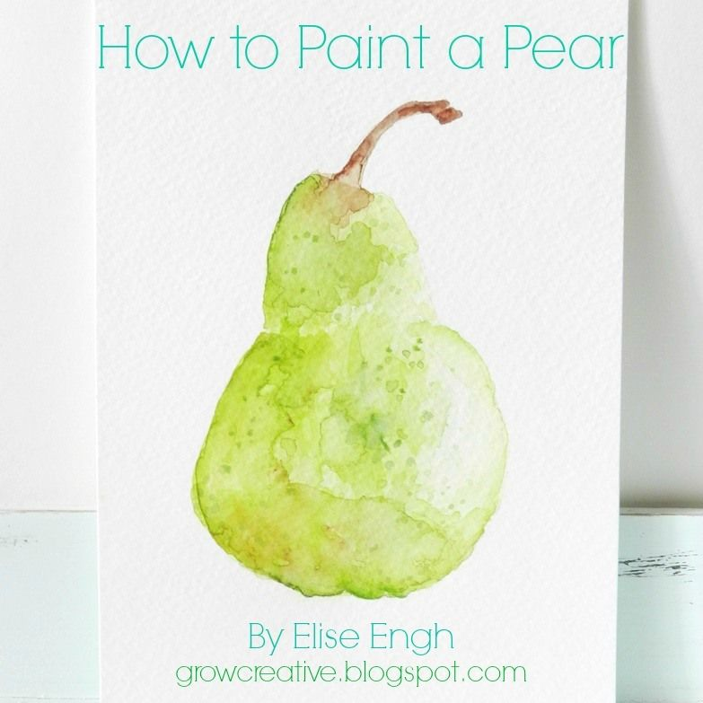 Peindre une nature morte en aquarelle. (How to paint a watercolor pear) (http://growcreative.blogspot.com/2014/01/how-to-watercolor-still-life.html)