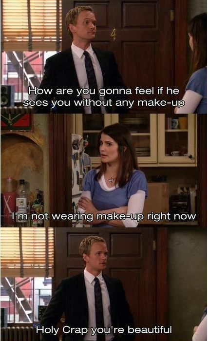 """Listen to Barney Stinson from How I met Your Mother! May all the girls know that they deserve a """"holy crap"""" because they really are smokin' without makeup.!  This is so funny!!"""