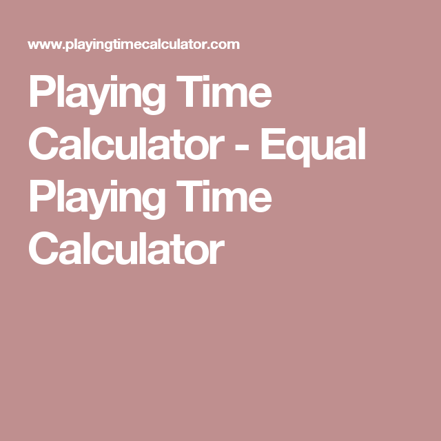 Playing Time Calculator Equal Playing Time Calculator Equality Soccer Drills Calculator