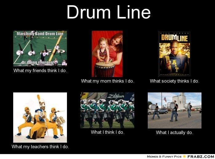 14873cf1fc57fb93bf6e76eb532361f8 drumline drum line meme generator what i do funny