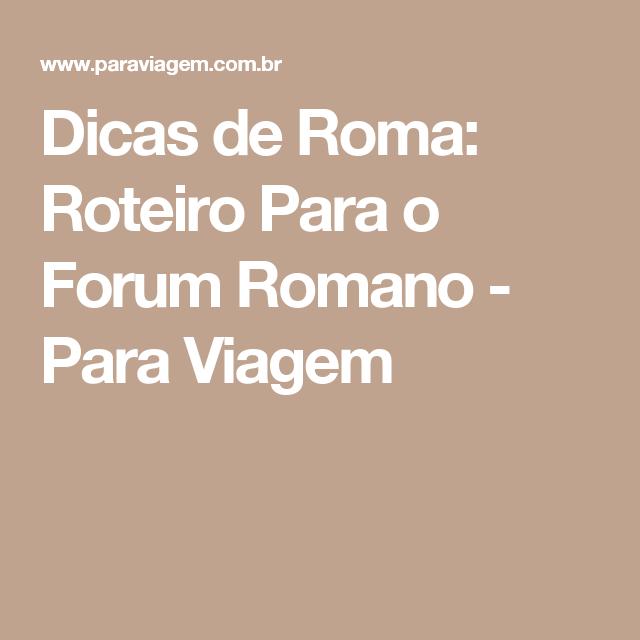 Dicas de Roma: Roteiro Para o Forum Romano - Para Viagem
