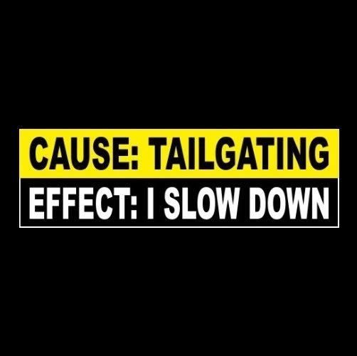 """Funny /""""CAUSE AND EFFECT/"""" Anti Tailgater BUMPER STICKER decal tailgating warning"""