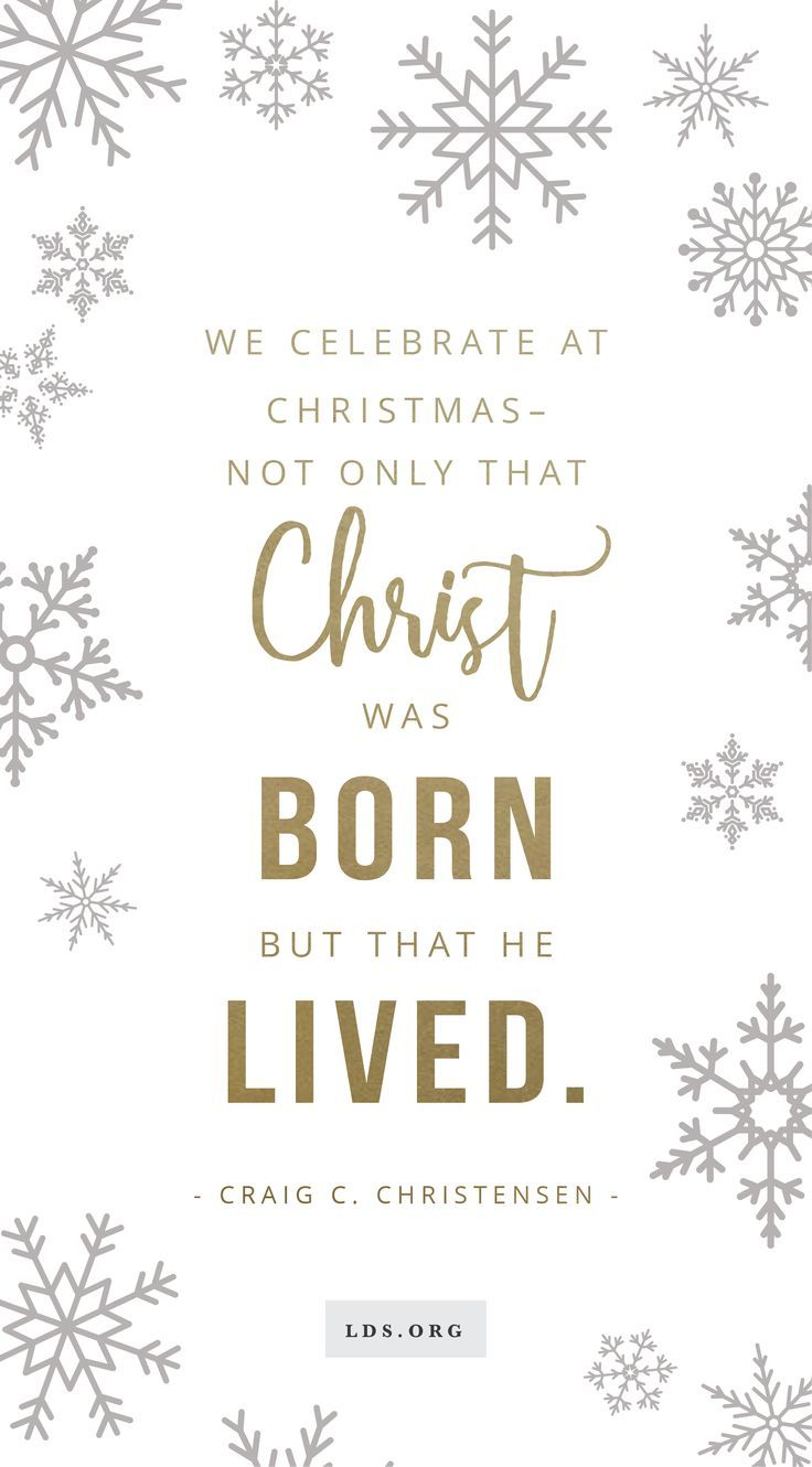 We Celebrate At Christmas Not Only That Christ Was Born But That He Lived Craig C Christensen Lds Ch Christmas Devotional Christmas Quotes Church Quotes 1 through long ages of the past, prophets have. christmas quotes