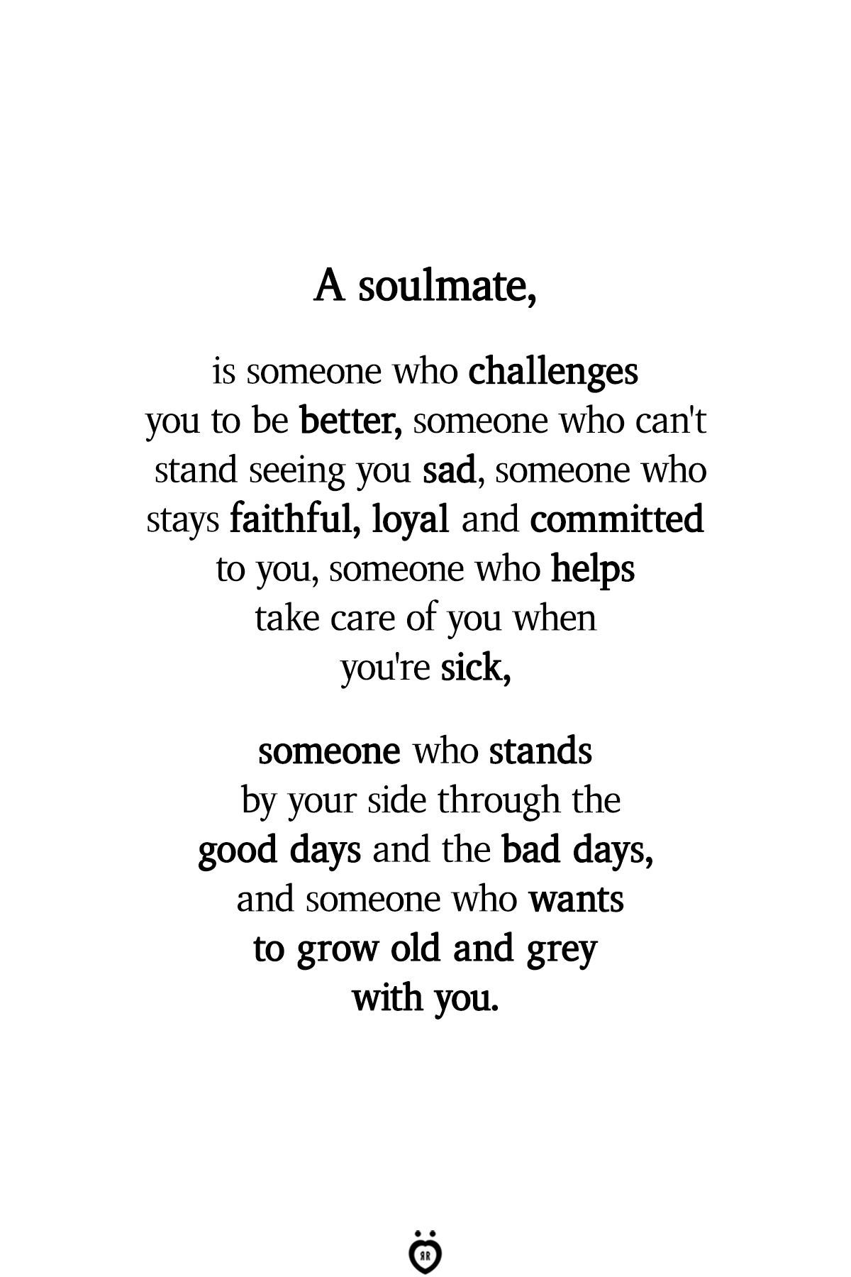 Pay Close Attention To The Loyal And Faithful Part Soulmate Love Quotes Soulmate Quotes Love Quotes