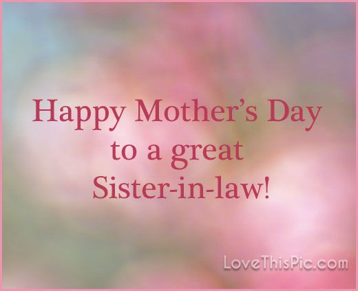 Happy Mothers Day To My Sister In Law Pictures Photos And Images Happy Mother Day Quotes Happy Mothers Day Images Happy Mothers Day Sister