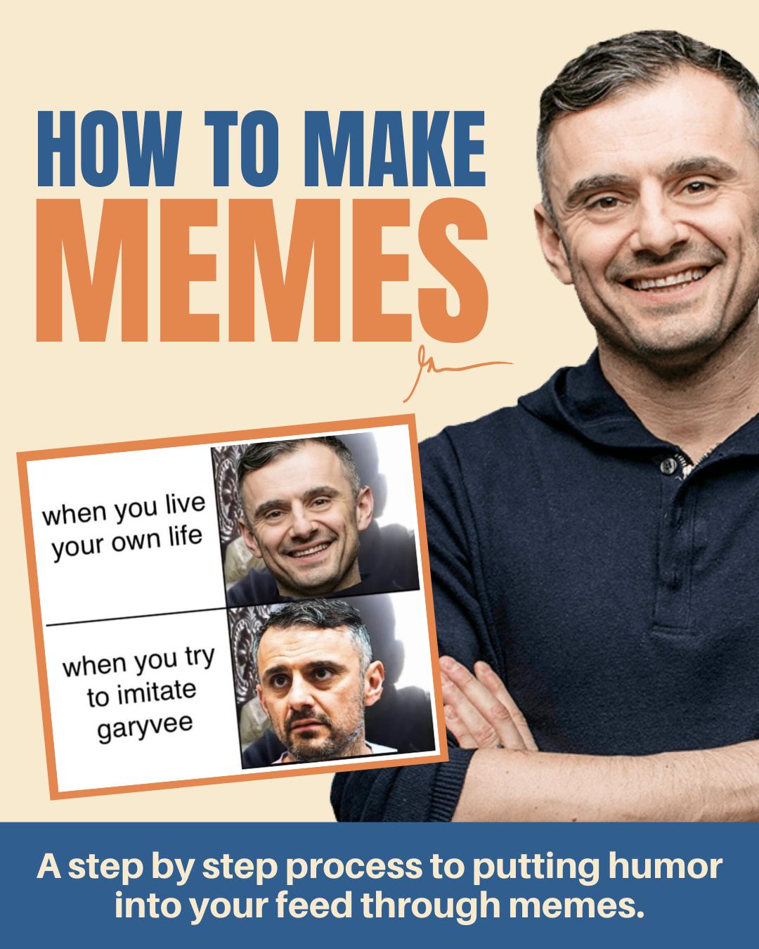 How To Make Memes How To Make Memes Gary Vee Memes