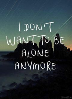 I Dont Want To Be Alone Anymore Words Are Powerful Quotes
