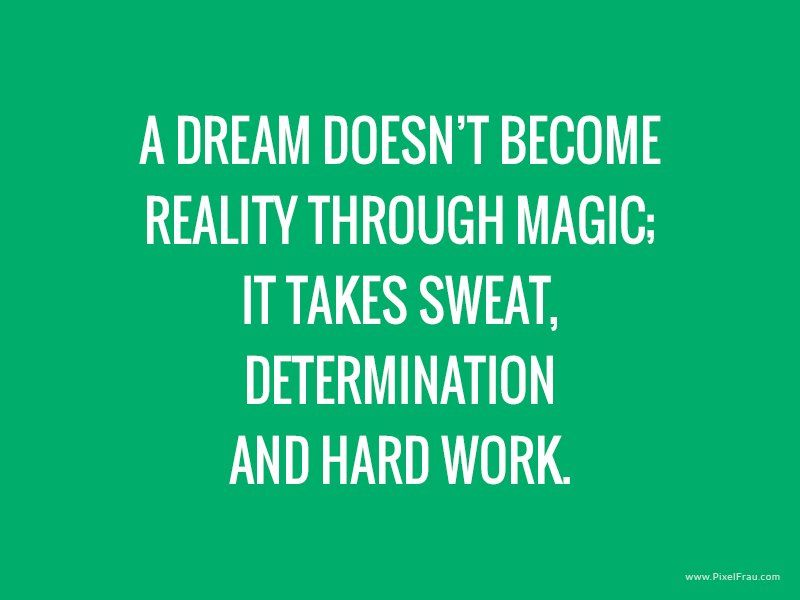 A dream doesn't become reality through magic; it takes sweat, determination and hard work. #motivation #inspiration #quote