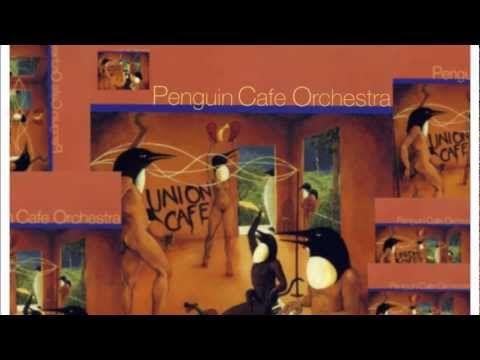 Penguin Cafe Orchestra - Union Cafe (1993) [FULL ALBUM HQ].wmv - YouTube