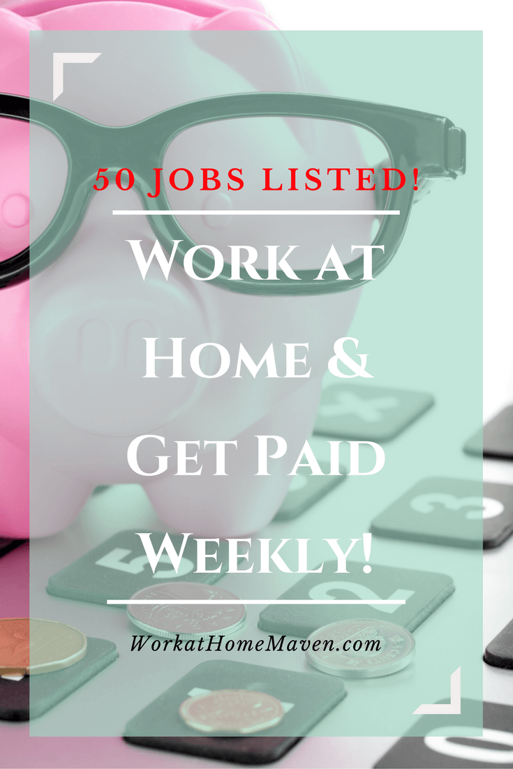 Looking to work at home and get paid weekly? Check out these fifty ...