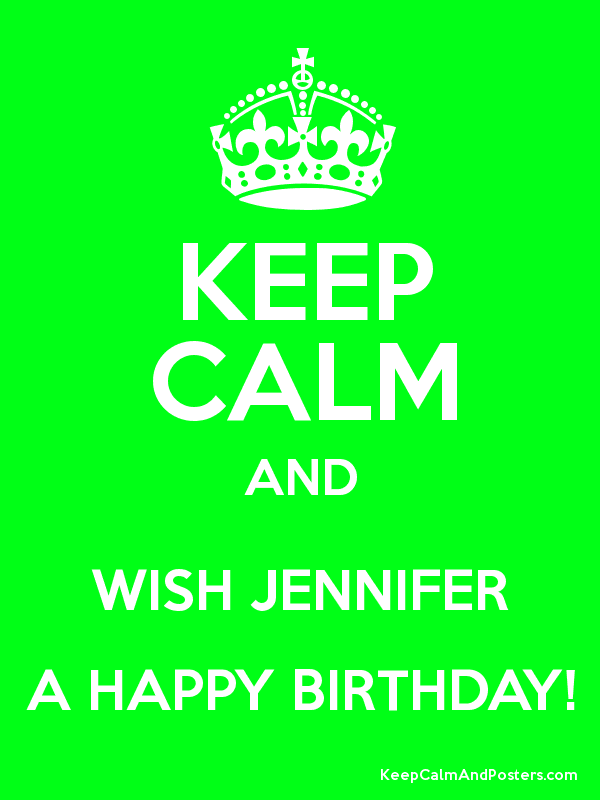 Happy birthday Jennifer!!! | Quotes/Poetry | Keep calm posters, Calm