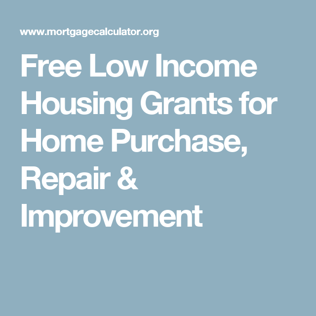 Free Low Income Housing Grants for Home Purchase, Repair
