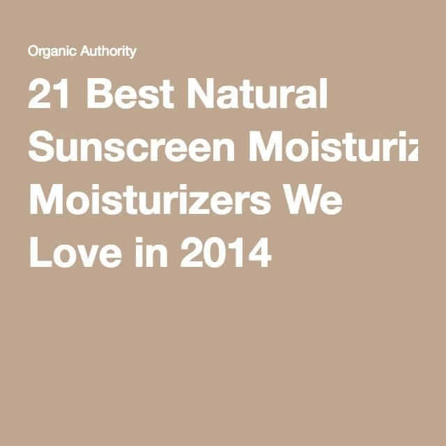 21 Best Natural Sunscreen Moisturizers We Love in 2014