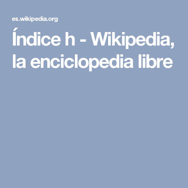 Índice h - Wikipedia, la enciclopedia libre