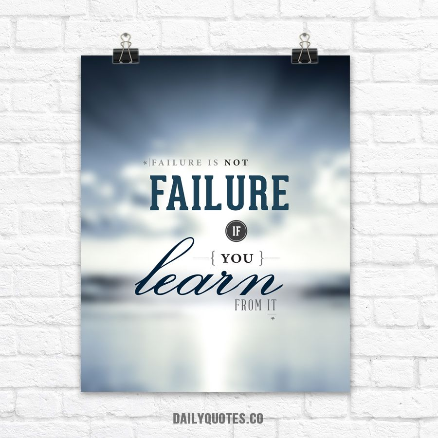 Failure is not a failure if you learn from it. Inspirational Poster from daliyquotes.co