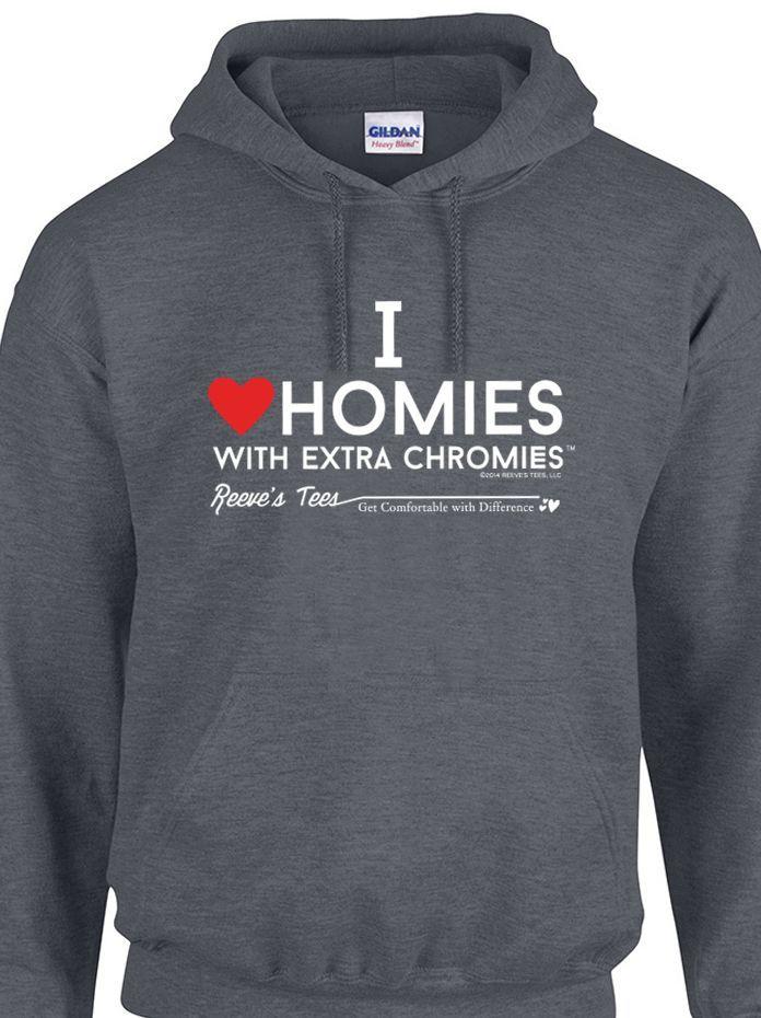 I Love Homies with Extra Chromies® - Adult - Hoodies