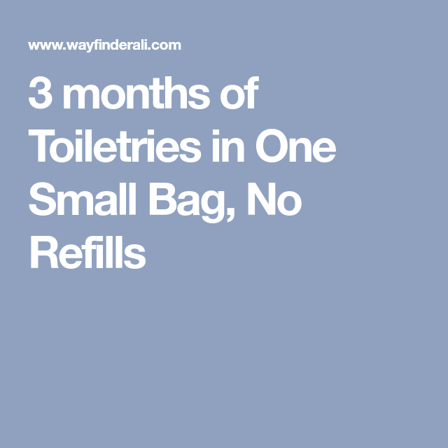 3 months of Toiletries in One Small Bag c162333e8d6a8