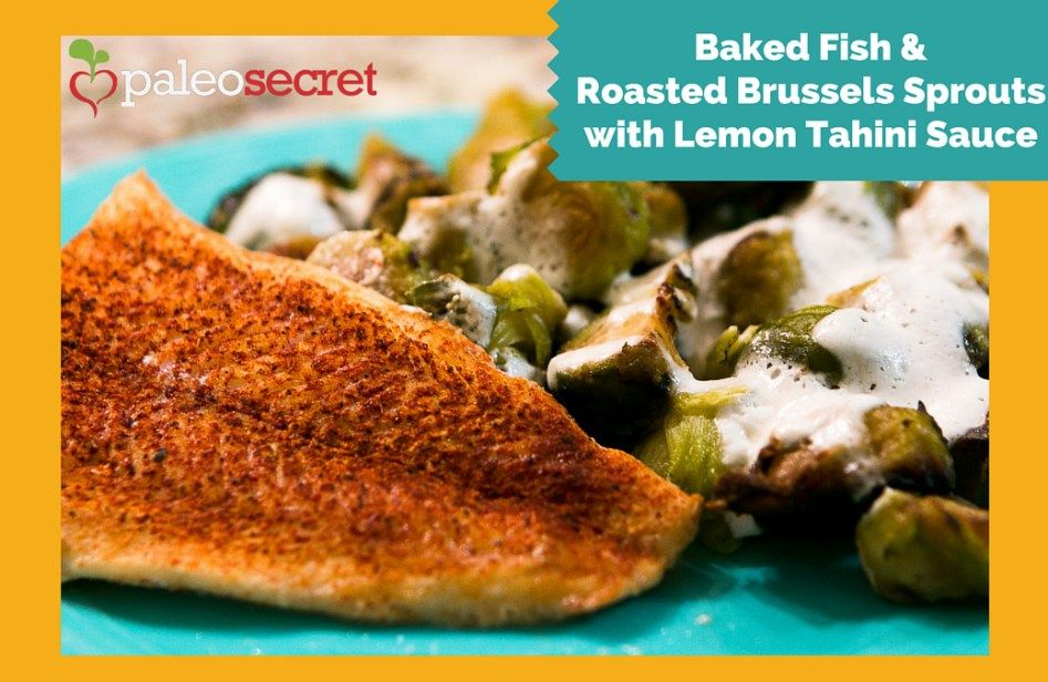 Baked Fish & Brussels with Lemon Tahini Sauce