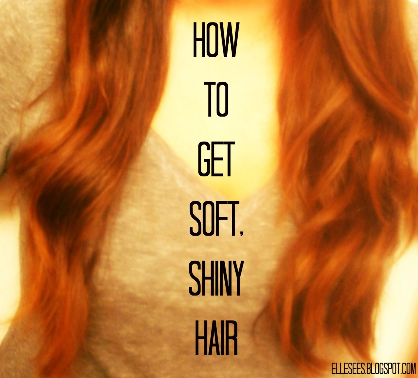 how to get your hair soft and shiny