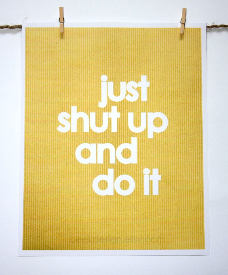 Image result for just shut up and do it