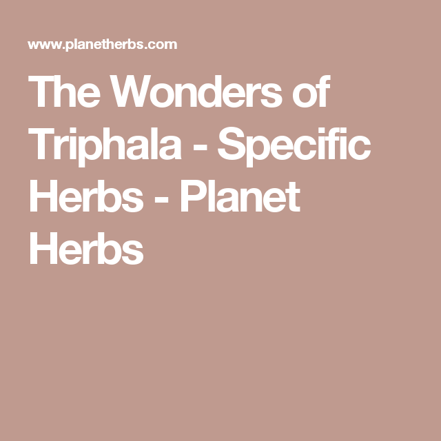 The Wonders of Triphala - Specific Herbs - Planet Herbs
