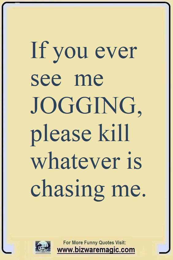 Photo of If you ever see me jogging, please kill whatever is chasing me. Click The Pin Fo…