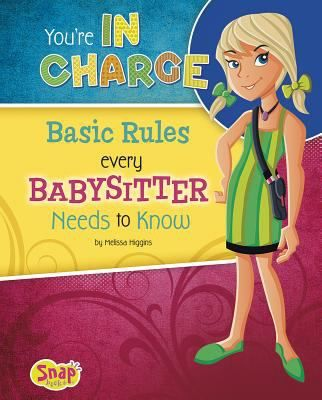 You\u0027re in Charge Basic Rules Every Babysitter Needs to Know by