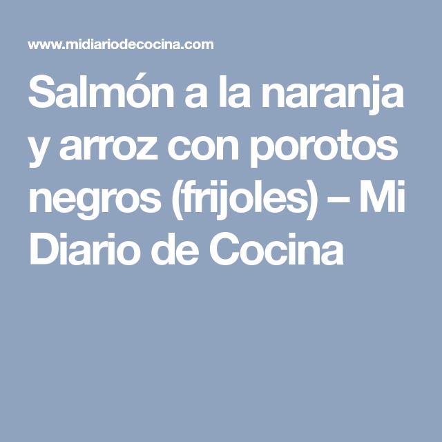 Salmón a la naranja y arroz con porotos negros (frijoles) – Mi Diario de Cocina